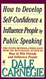 Dale Carnegie: How to Develop Self-Confidence And Influence People By Public Speaking