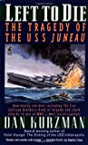 Kurzman, Dan: Left to Die: The Story of the U. S. S. Juneau