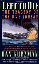 Left to Die: The Tragedy of the USS Juneau…