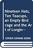 Edens, Cooper: Nineteen Hats, Ten Teacups, an Empty Birdcage and the Art of Longing