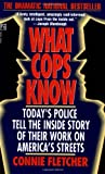 Fletcher, Connie: What Cops Know: Cops Talk About What They Do, How They Do It, and What It Does to Them