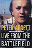 Arnett, Peter: Live from the Battlefield: From Vietnam to Baghdad  35 Years in the World's War Zones