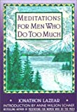 Lazear, Jonathon: Meditations for Men Who Do Too Much