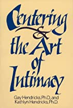 Centering and the Art of Intimacy by Gay…