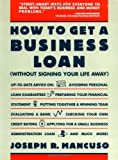 Mancuso, Joseph R.: How to Get a Business Loan