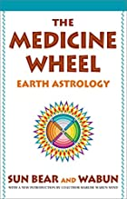The Medicine Wheel: Earth Astrology by Sun…