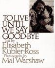 Kubler-Ross, Elisabeth: To Live Until We Say Goodbye-paperback