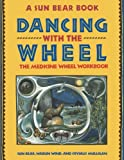 Sun Bear: Dancing With the Wheel: The Medicine Wheel Workbook