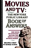 Corey, Melinda: Movies and TV: The New York Public Library Book of Answers