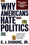Dionne, E. J.: Why Americans Hate Politics