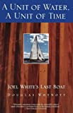 Whynott, Douglas: A Unit of Water, a Unit of Time: Joel White's Last Boat