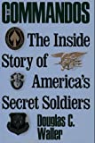 Waller, Douglas C.: The Commandos: The Making of America's Secret Soldiers, from Training to Desert Storm