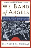 Norman, Elizabeth M.: We Band of Angels: The Untold Story of American Nurses Trapped on Bataan by the Japanese