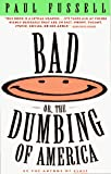 Fussell, Paul, Jr.: Bad : Or, the Dumbing of America