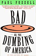 Bad Or, the Dumbing of America by Paul…