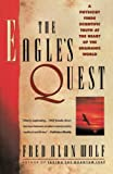 Wolf, Fred Alan: The Eagle's Quest: A Physicist Finds the Scientific Truth at the Heart of the Shamanic World