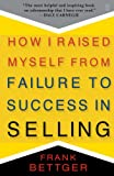 Bettger, Frank: How I Raised Myself from Failure to Success in Selling