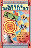 Pandolfini, Bruce: Chess Target Practice: Battle Tactics for Every Square on the Board (Fireside Chess Library)