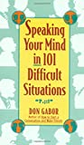 Gabor, Don: Speaking Your Mind in 101 Difficult Situations