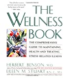 Benson, Herbert: The Wellness Book: The Comprehensive Guide to Maintaining Health and Treating Stress-Related Illness