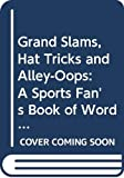 Hendrickson, Robert: Grand Slams, Hat Tricks and Alley-Oops: A Sports Fan's Book of Words