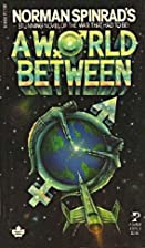 A World Between by Norman Spinrad