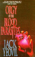 Orgy of the Blood Parasites by Jack Yeovil
