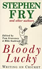 Bloody Lucky: Writing on Cricket by Tom…