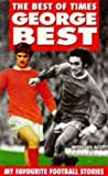 Best, George: The Best of Times: My Favourite Football Stories