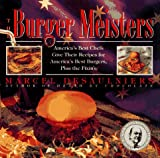 Desaulniers, Marcel: The Burger Meisters: America's Best Chefs Give Their Recipes for America's Best Burgers, Plus the Fixins