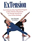 Dworkis, Sam: Extension: The 20-Minute-A-Day Yoga-Based Program to Relax, Release, and Rejuvenate the Average Stressed-Out Over-35-Year-Old Body