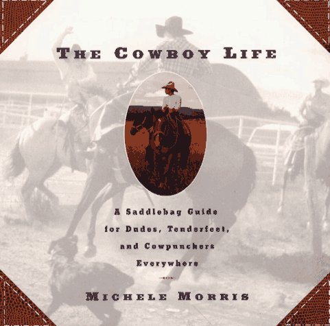 cowboy-life-a-saddlebag-guide-for-dudes-tenderfeet-and-cowpunchers-everywhere