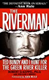 Keppel, Robert D.: The Riverman : Ted Bundy and I Hunt for the Green River Killer