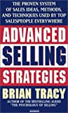 Tracy, Brian: Advanced Selling Strategies: The Proven System Practiced by Top Salespeople