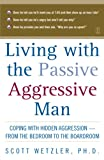 Wetzler, Scott: Living With the Passive-Aggressive Man: Coping With Personality Syndrome of Hidden Aggression-From the Bedroom to the Boardroom