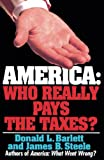 Barlett, Donald L.: America: Who Really Pays the Taxes?