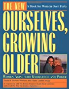 New Ourselves, Growing Older: Revised and…