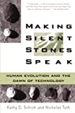 Schick, Kathy D.: Making Silent Stones Speak: Human Evolution and the Dawn of Technology