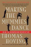 Hoving, Thomas: Making the Mummies Dance