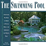 Griffiths, Tom: The Swimming Pool Book: Everything You Need to Know to Design, Build, and Landscape the Perfect Pool