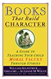Kilpatrick, William: Books That Build Character: A Guide to Teaching Your Child Moral Values Through Stories