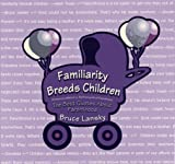 Lansky, Vicki: Familiarity Breeds Children: The Best Quotes About Parenthood