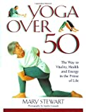 Stewart, Mary: Yoga over Fifty: The Way to Vitality, Health and Energy in the Prime of Life