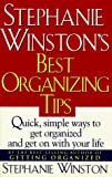 Winston, Stephanie: Stephanie Winston's Best Organizing Tips: Quick, Simple Ways to Get Organized and Get on With Your Life