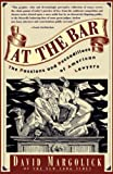 Margolick, David: At the Bar: The Passions and Peccadilloes of American Lawyers