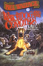 Watchdog and the Coyotes by Bill Wallace