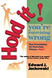 Jackowski, Edward J.: Hold It! You're Exercising Wrong/Your Prescription for First-Class Fitness-Fast!