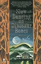 Slow Dancing on Dinosaur Bones: A Novel by…