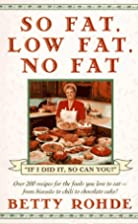 So Fat, Low Fat, No Fat by Betty Rohde