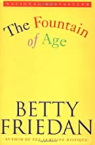 FOUNTAIN OF AGE by Betty Friedan